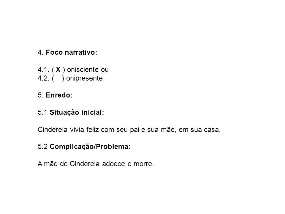 4. Foco narrativo: 4.1. ( X ) onisciente ou. 4.2. ( ) onipresente. 5. Enredo: 5.1 Situação inicial: