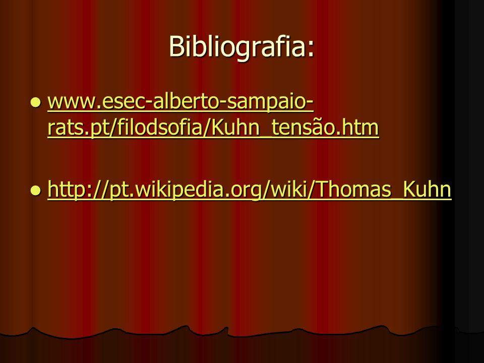 Bibliografia: www.esec-alberto-sampaio-rats.pt/filodsofia/Kuhn_tensão.htm.
