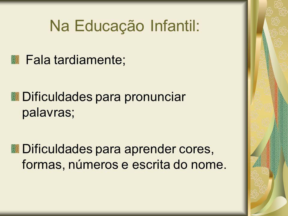 Na Educação Infantil: Fala tardiamente;