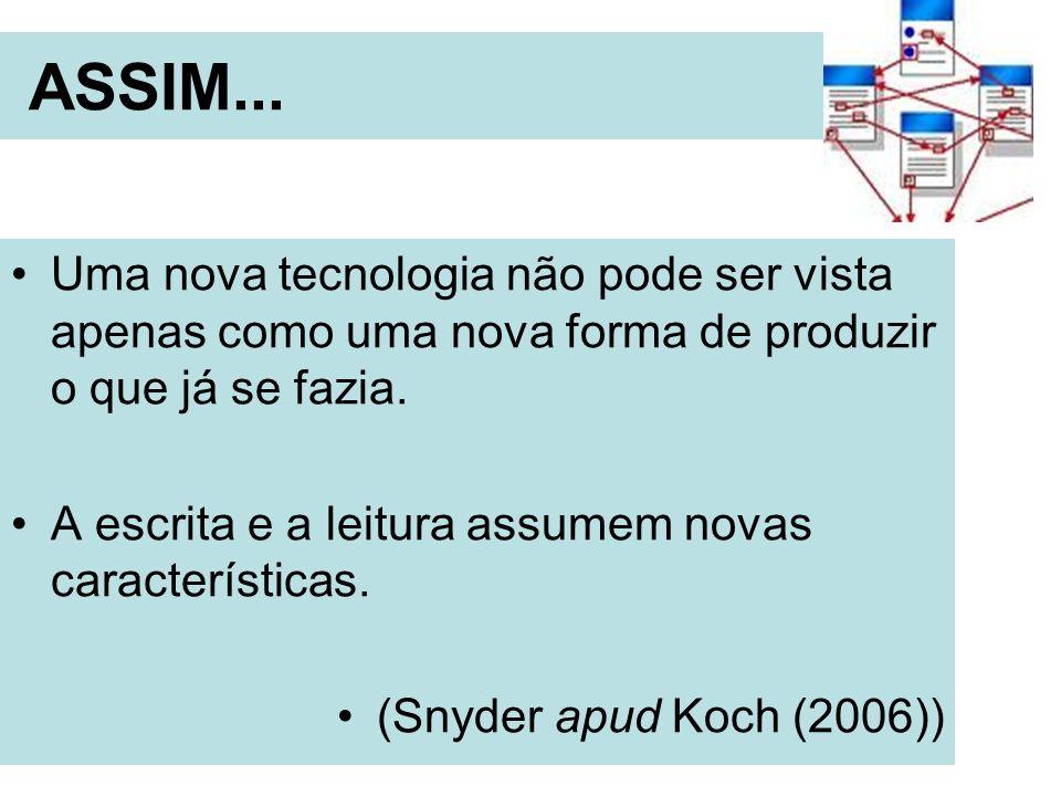 ASSIM...Uma nova tecnologia não pode ser vista apenas como uma nova forma de produzir o que já se fazia.