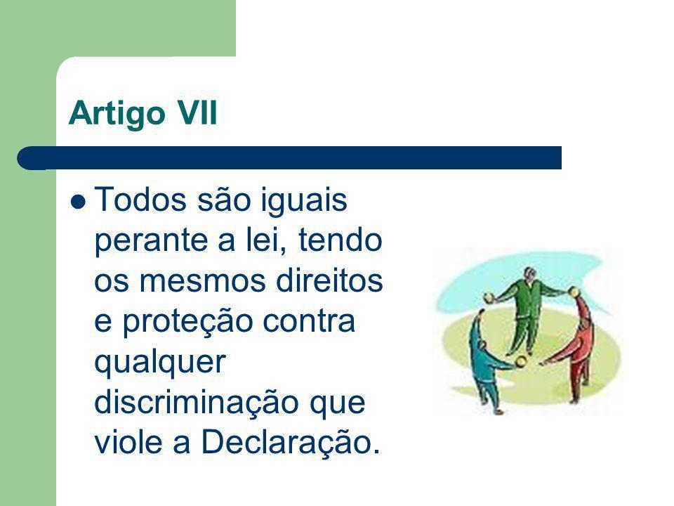 Artigo VIITodos são iguais perante a lei, tendo os mesmos direitos e proteção contra qualquer discriminação que viole a Declaração.