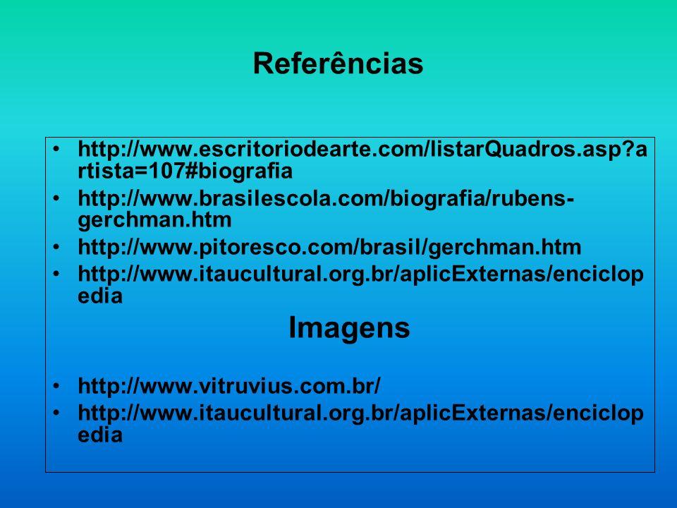 Referências http://www.escritoriodearte.com/listarQuadros.asp artista=107#biografia. http://www.brasilescola.com/biografia/rubens-gerchman.htm.