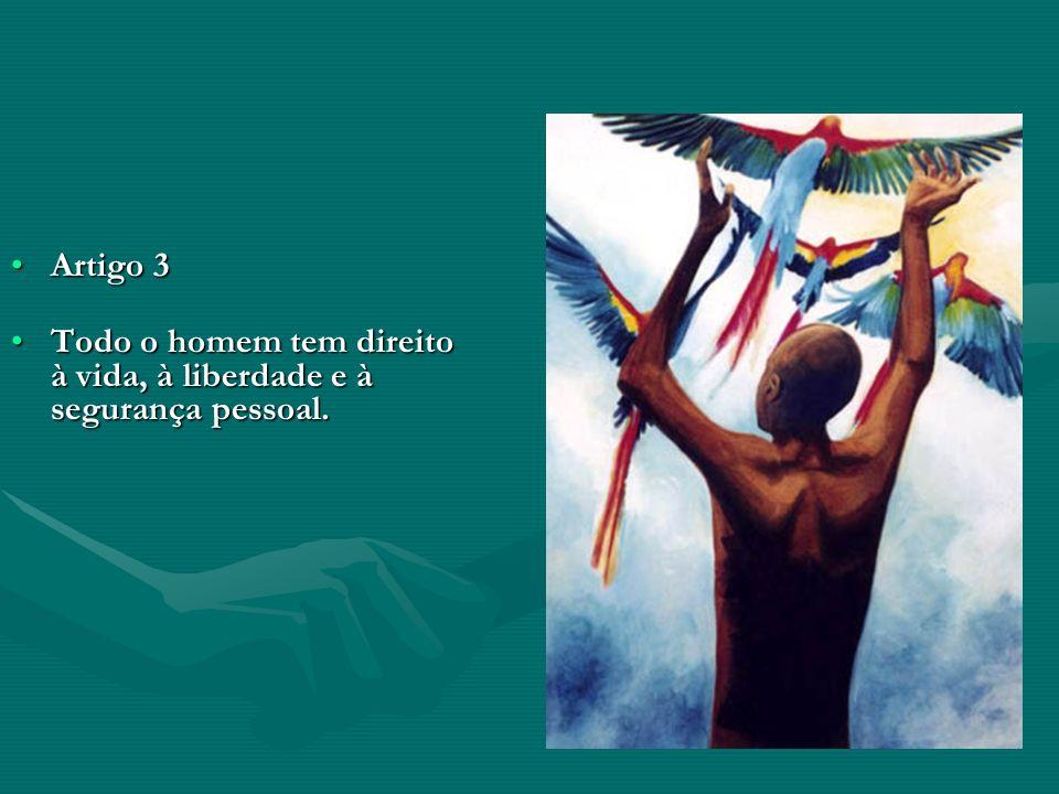 Artigo 3 Todo o homem tem direito à vida, à liberdade e à segurança pessoal.