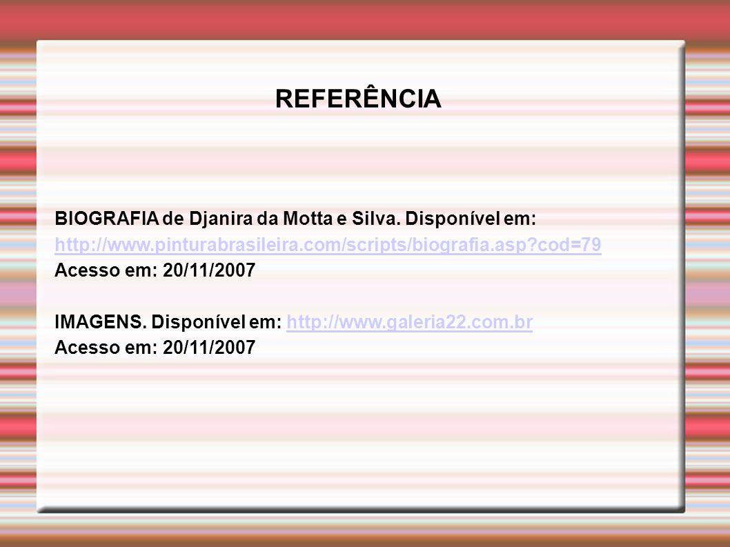REFERÊNCIA BIOGRAFIA de Djanira da Motta e Silva. Disponível em: