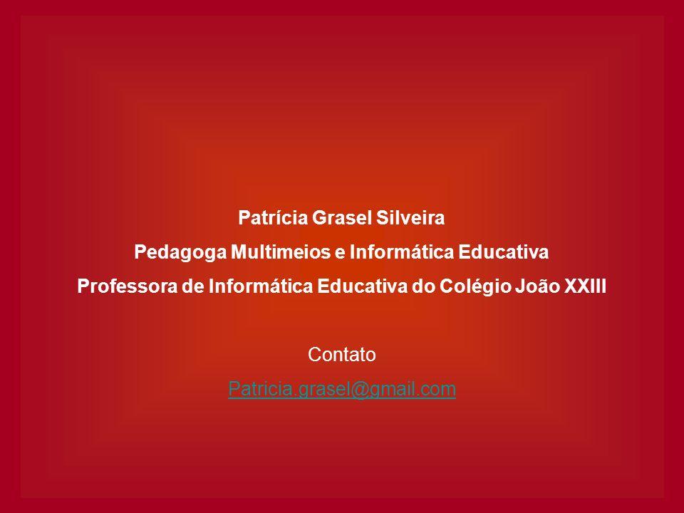 Patrícia Grasel Silveira Pedagoga Multimeios e Informática Educativa