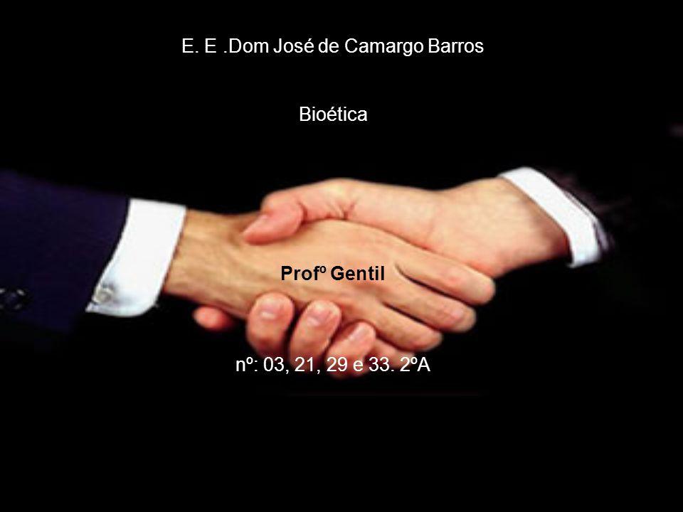 E. E .Dom José de Camargo Barros Bioética Profº Gentil nº: 03, 21, 29 e 33. 2ºA