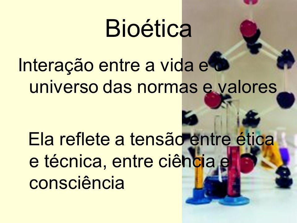 Bioética Interação entre a vida e o universo das normas e valores