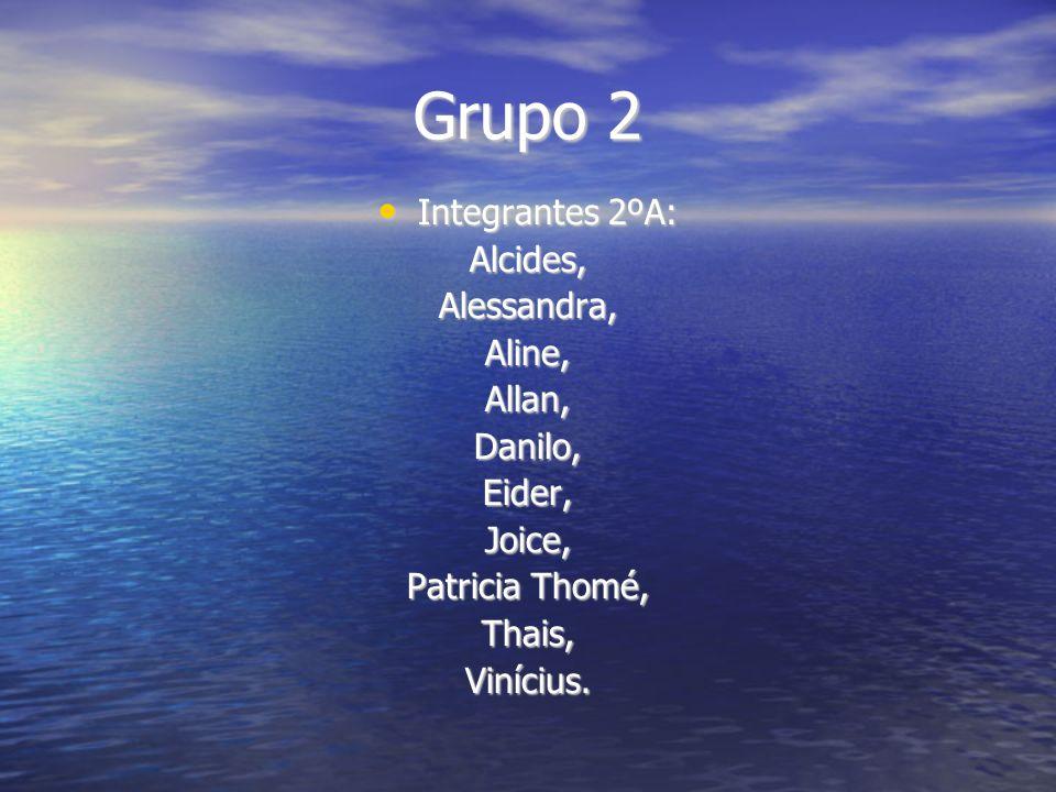 Grupo 2 Integrantes 2ºA: Alcides, Alessandra, Aline, Allan, Danilo,