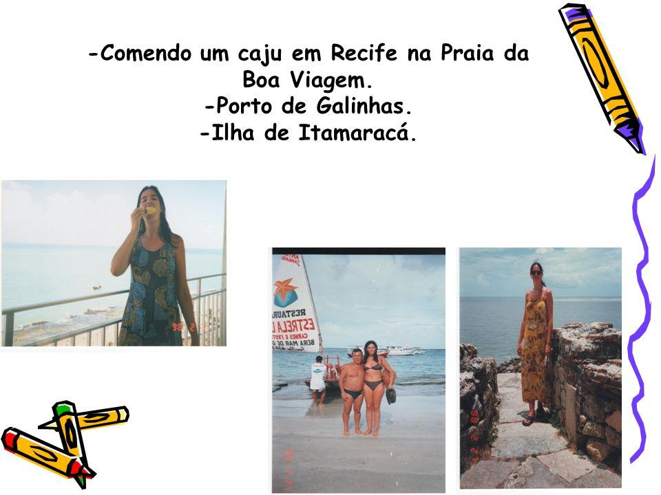 -Comendo um caju em Recife na Praia da Boa Viagem. -Porto de Galinhas