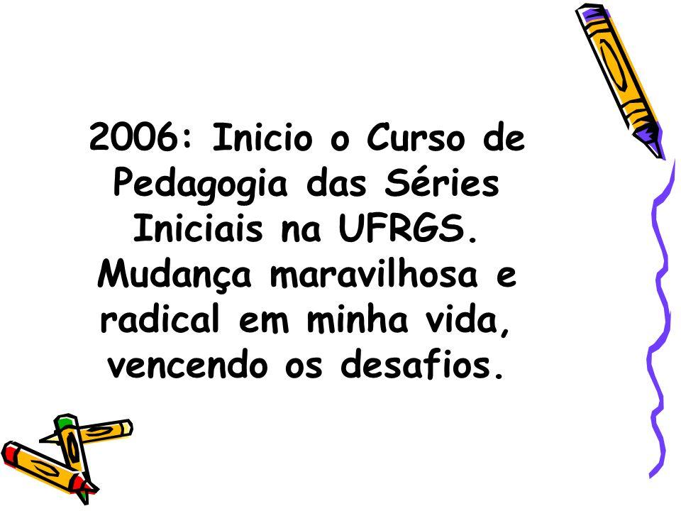 2006: Inicio o Curso de Pedagogia das Séries Iniciais na UFRGS
