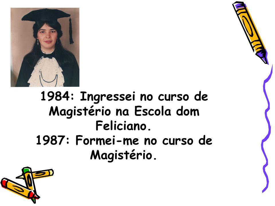 1984: Ingressei no curso de Magistério na Escola dom Feliciano