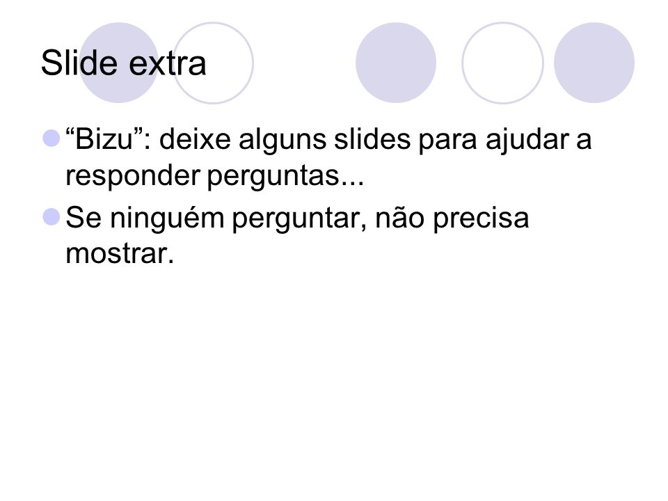 Slide extra Bizu : deixe alguns slides para ajudar a responder perguntas...