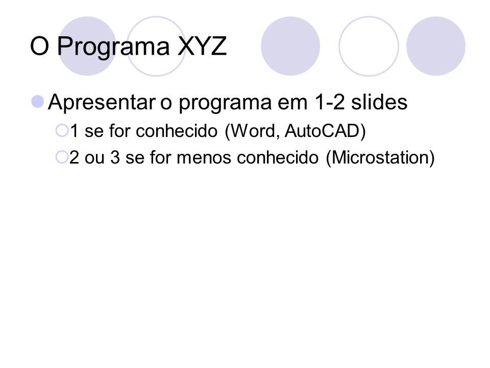 O Programa XYZ Apresentar o programa em 1-2 slides