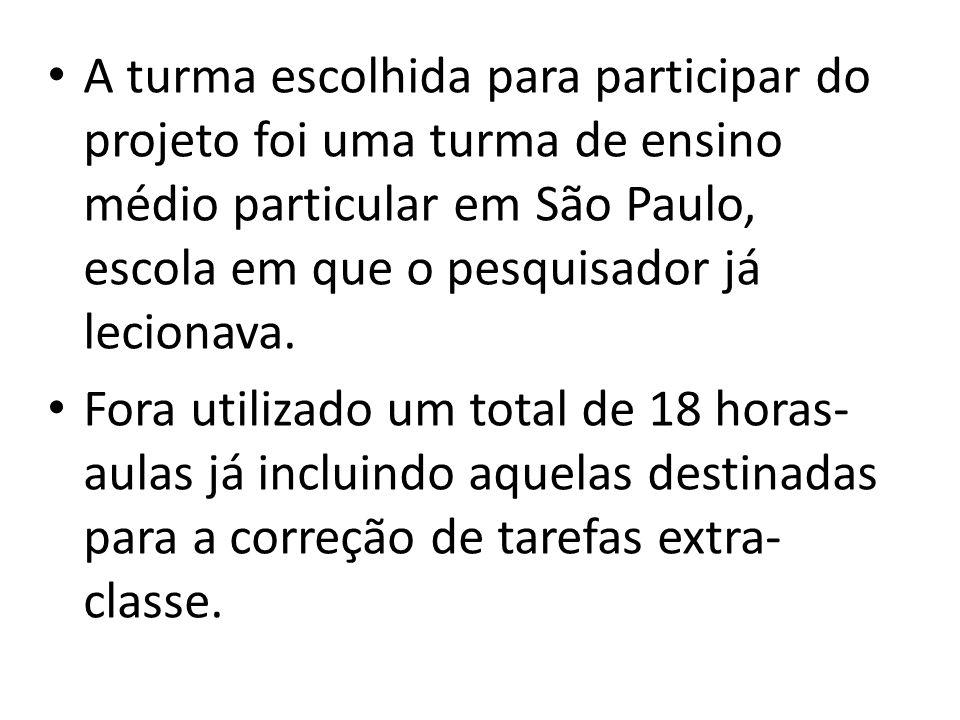 A turma escolhida para participar do projeto foi uma turma de ensino médio particular em São Paulo, escola em que o pesquisador já lecionava.