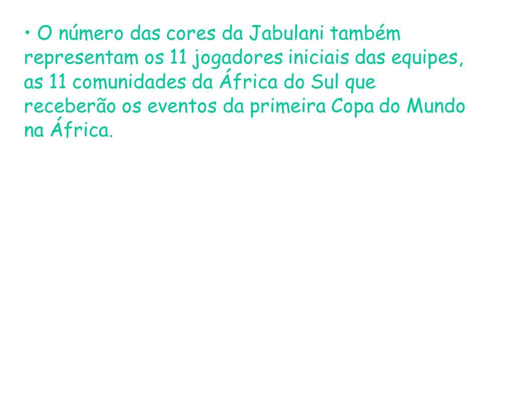 • O número das cores da Jabulani também representam os 11 jogadores iniciais das equipes, as 11 comunidades da África do Sul que receberão os eventos da primeira Copa do Mundo na África.