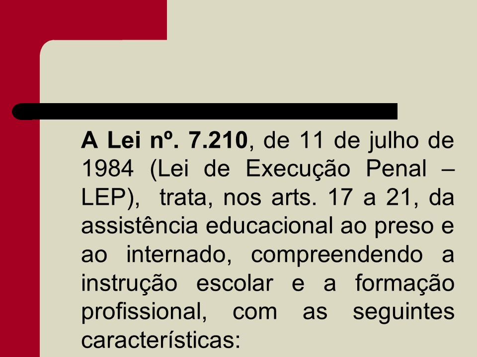 A Lei nº. 7.210, de 11 de julho de 1984 (Lei de Execução Penal – LEP), trata, nos arts.