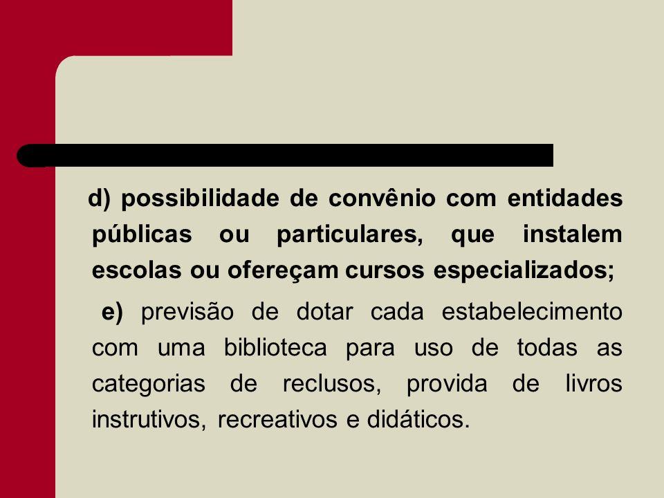d) possibilidade de convênio com entidades públicas ou particulares, que instalem escolas ou ofereçam cursos especializados;