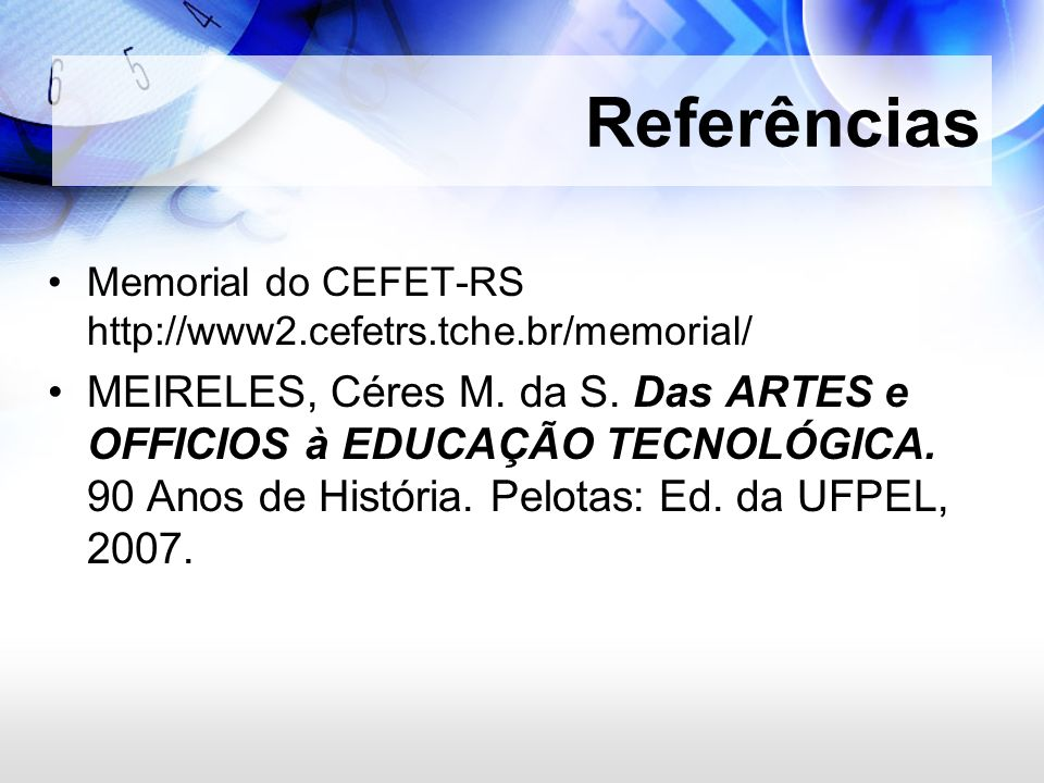 ReferênciasMemorial do CEFET-RS http://www2.cefetrs.tche.br/memorial/