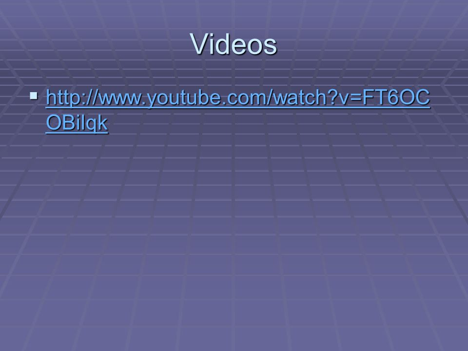 Videos http://www.youtube.com/watch v=FT6OCOBilqk