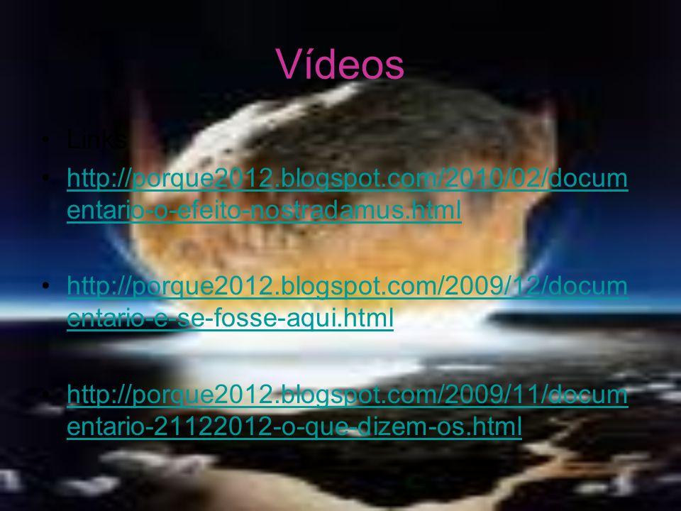 Vídeos Links. http://porque2012.blogspot.com/2010/02/documentario-o-efeito-nostradamus.html.