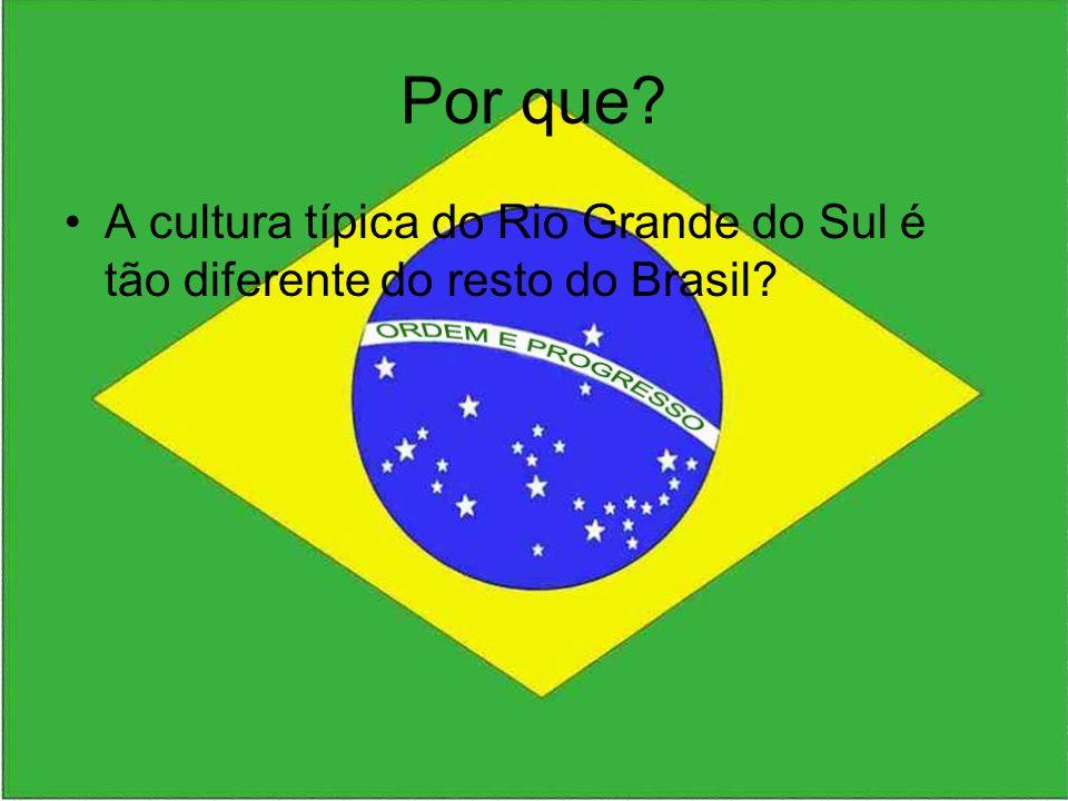 Por que A cultura típica do Rio Grande do Sul é tão diferente do resto do Brasil