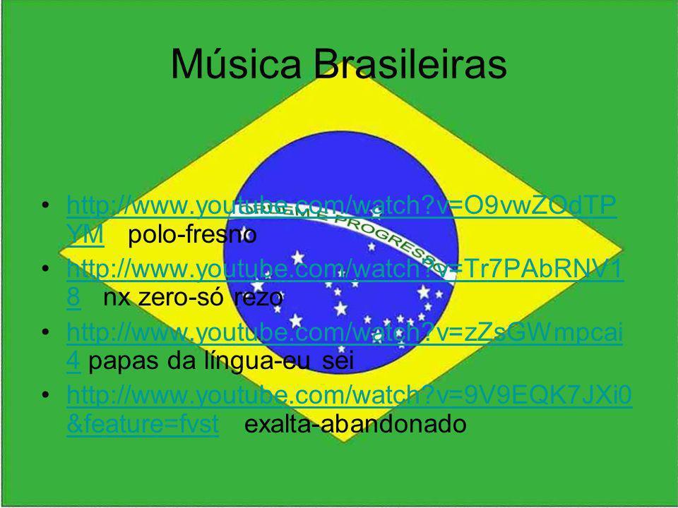 Música Brasileiras http://www.youtube.com/watch v=O9vwZOdTPYM polo-fresno. http://www.youtube.com/watch v=Tr7PAbRNV18 nx zero-só rezo.