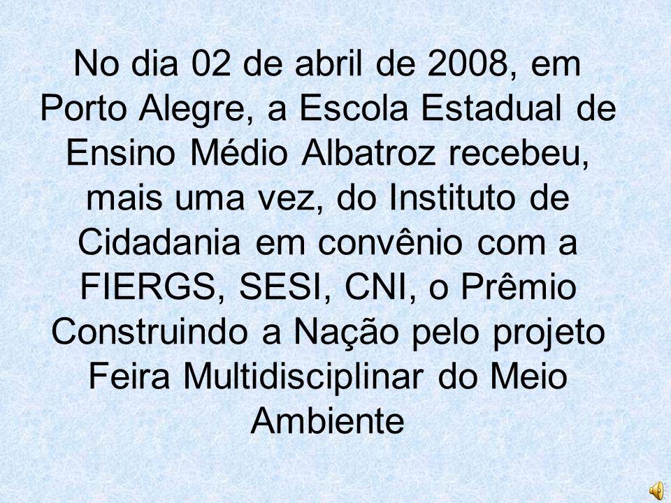 No dia 02 de abril de 2008, em Porto Alegre, a Escola Estadual de Ensino Médio Albatroz recebeu, mais uma vez, do Instituto de Cidadania em convênio com a FIERGS, SESI, CNI, o Prêmio Construindo a Nação pelo projeto Feira Multidisciplinar do Meio Ambiente