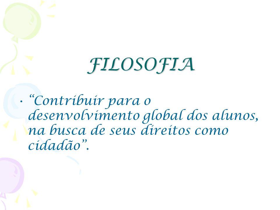 FILOSOFIA Contribuir para o desenvolvimento global dos alunos, na busca de seus direitos como cidadão .