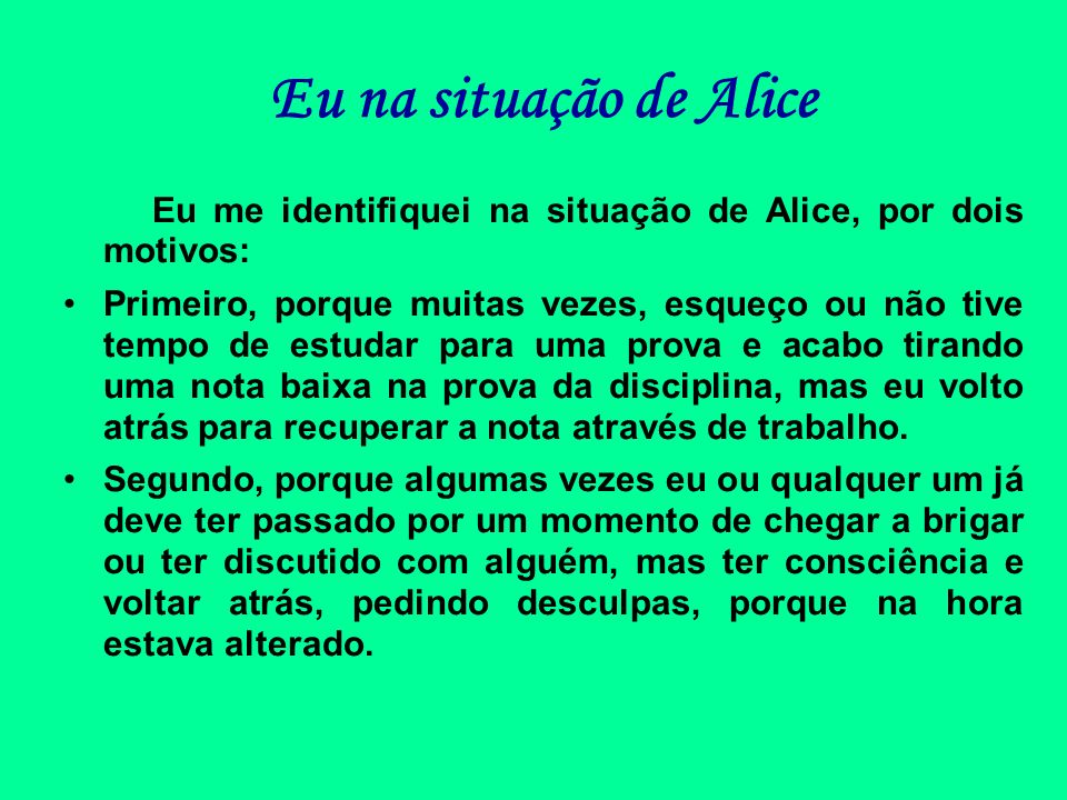 Eu na situação de Alice Eu me identifiquei na situação de Alice, por dois motivos: