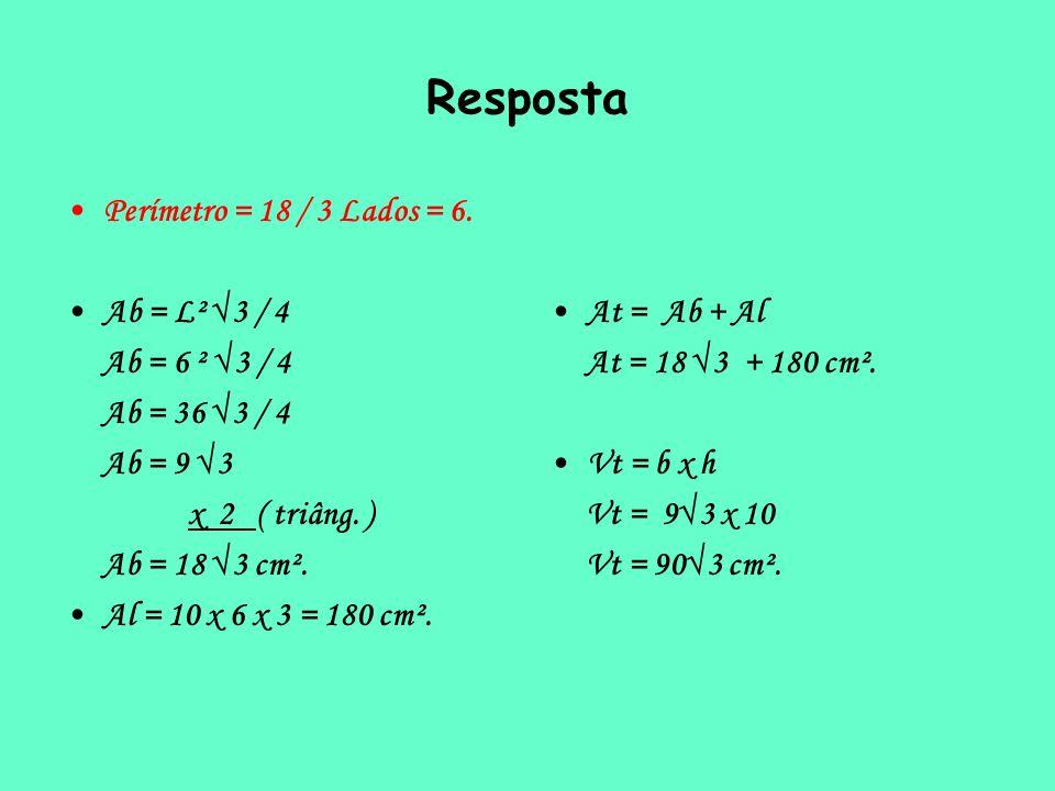 Resposta Perímetro = 18 / 3 Lados = 6. Ab = L² √3 / 4 Ab = 6 ² √3 / 4