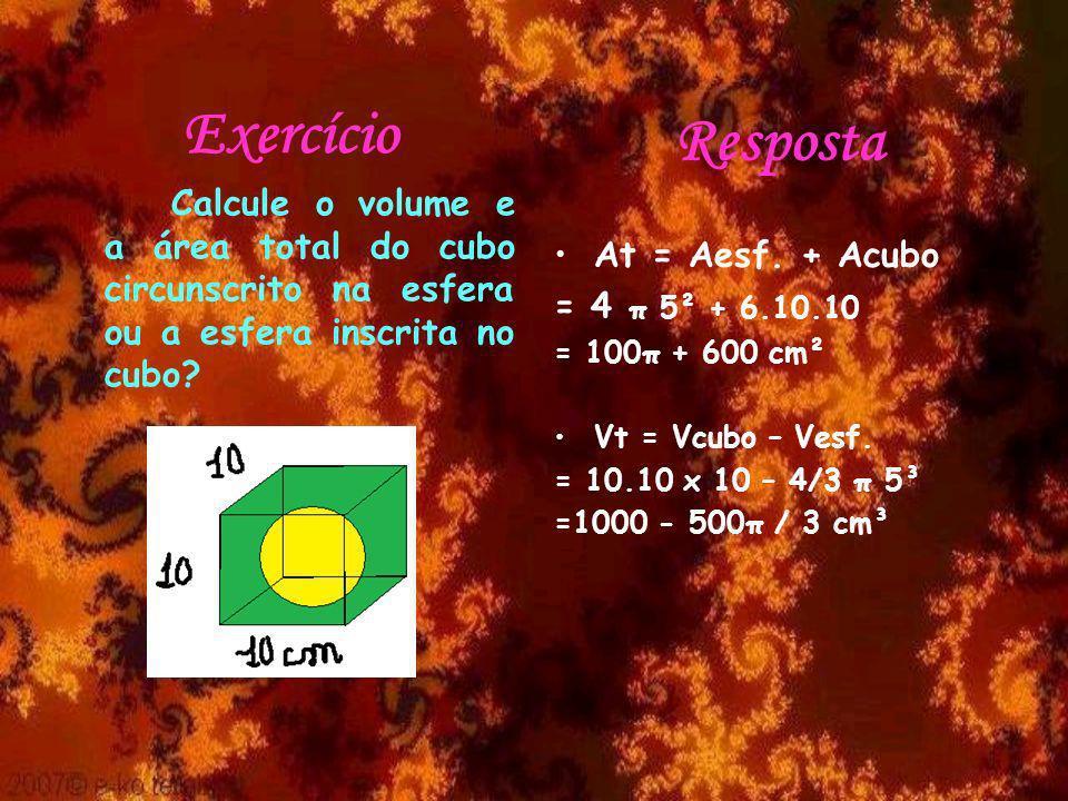 Exercício Resposta At = Aesf. + Acubo = 4 π 5² + 6.10.10
