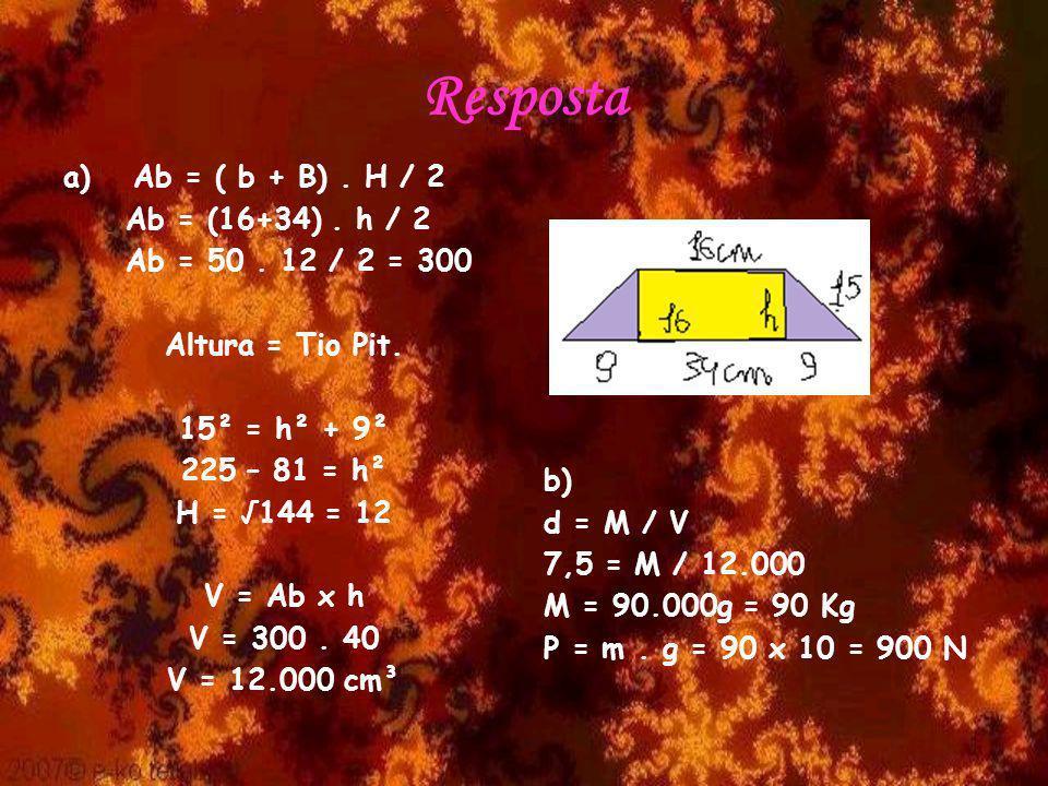 Resposta Ab = ( b + B) . H / 2 Ab = (16+34) . h / 2
