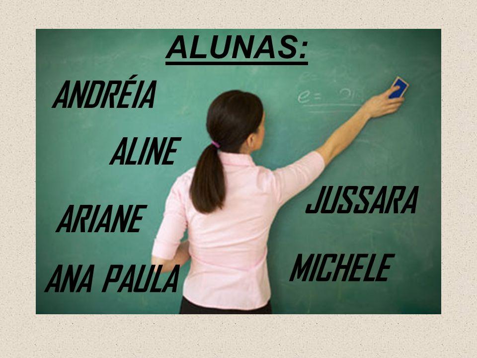 ALUNAS: ANDRÉIA ALINE JUSSARA ARIANE MICHELE ANA PAULA