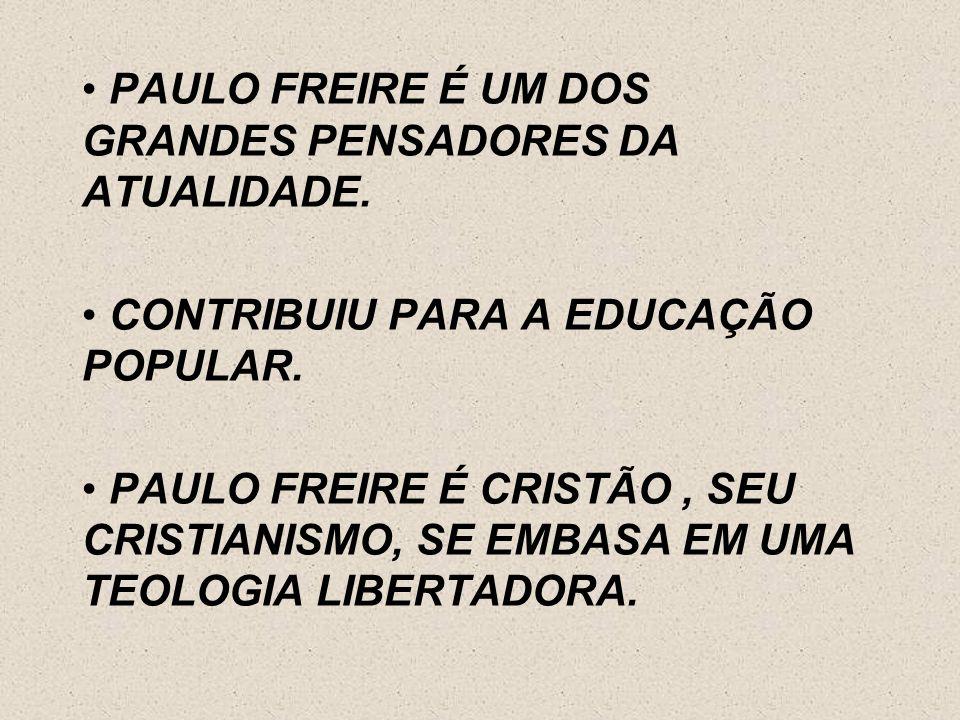 PAULO FREIRE É UM DOS GRANDES PENSADORES DA ATUALIDADE.