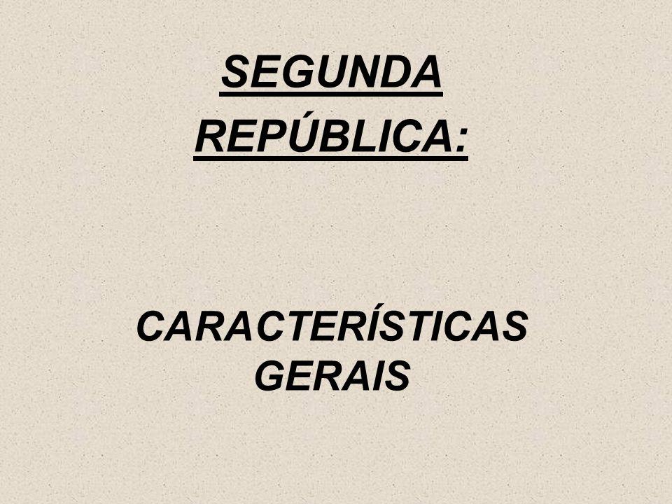 SEGUNDA REPÚBLICA: CARACTERÍSTICAS GERAIS