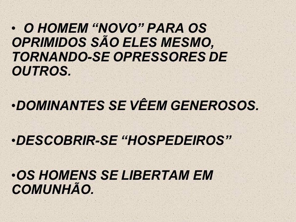 O HOMEM NOVO PARA OS OPRIMIDOS SÃO ELES MESMO, TORNANDO-SE OPRESSORES DE OUTROS.