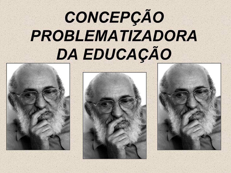 CONCEPÇÃO PROBLEMATIZADORA DA EDUCAÇÃO