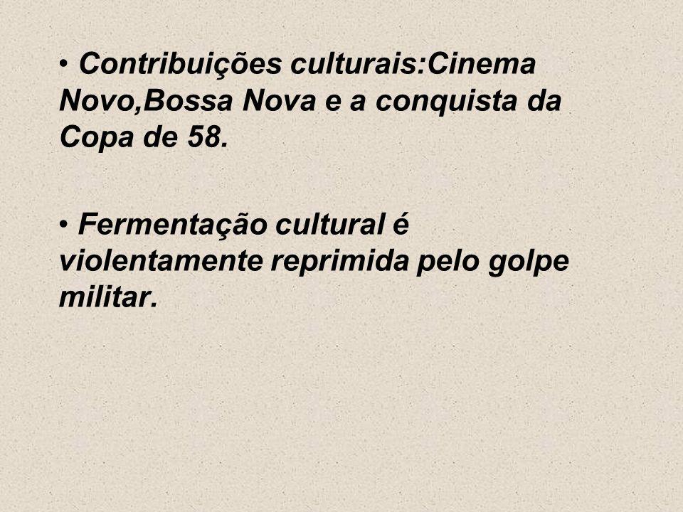 Contribuições culturais:Cinema Novo,Bossa Nova e a conquista da Copa de 58.