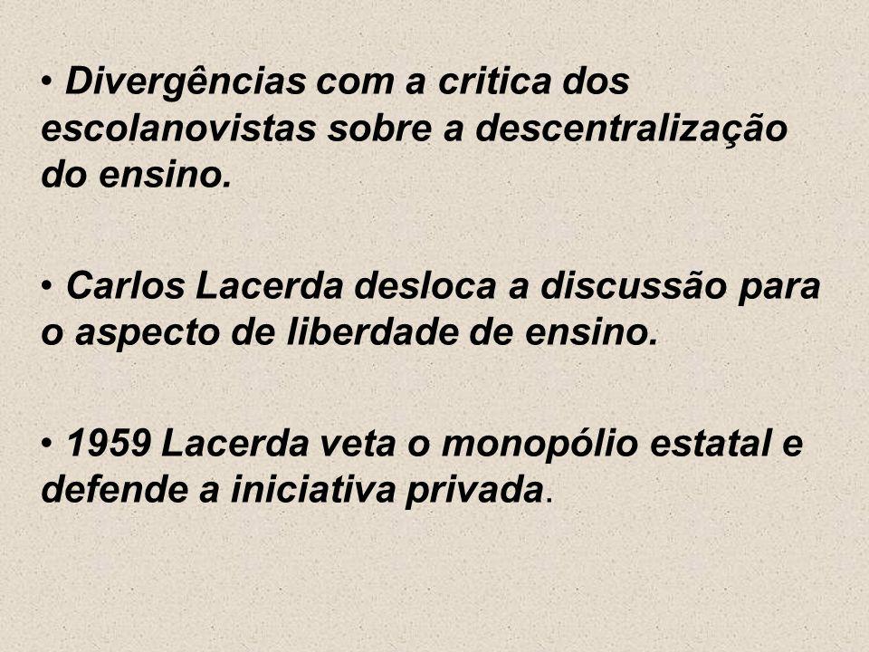 Divergências com a critica dos escolanovistas sobre a descentralização do ensino.