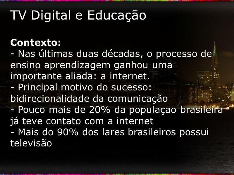 TV Digital e Educação Contexto: