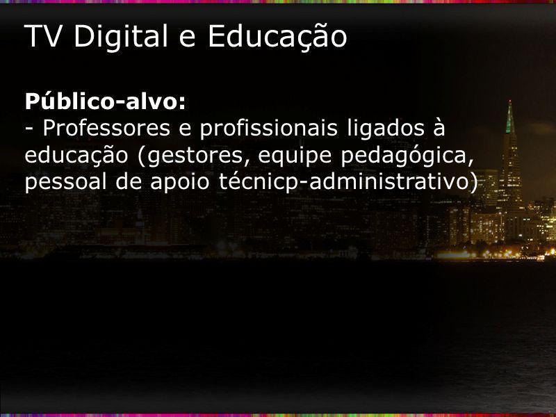 TV Digital e Educação Público-alvo: