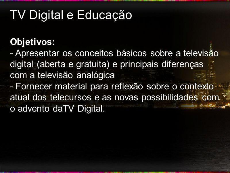TV Digital e Educação Objetivos: