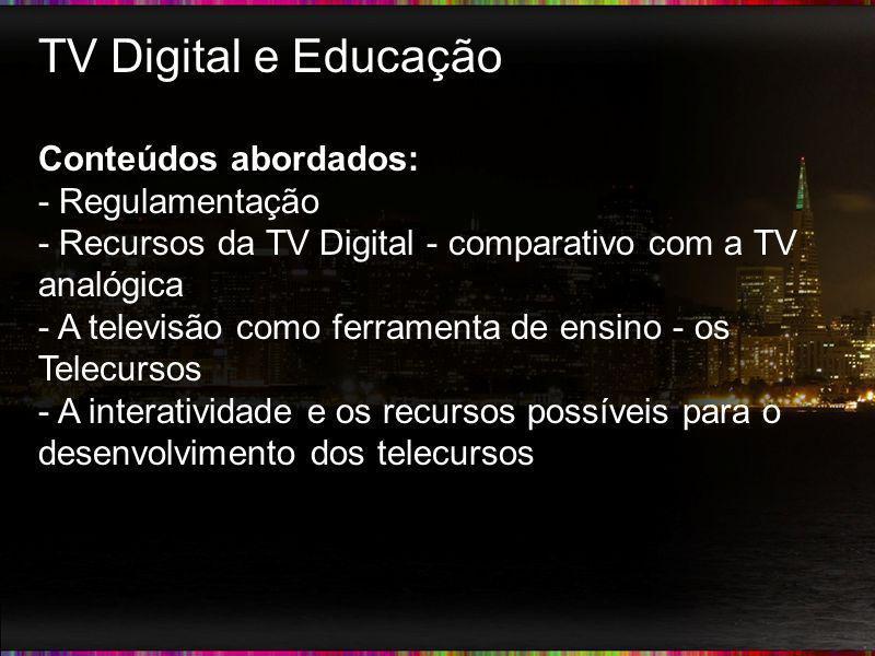 TV Digital e Educação Conteúdos abordados: - Regulamentação