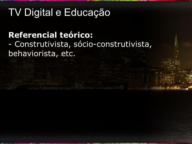 TV Digital e Educação Referencial teórico: