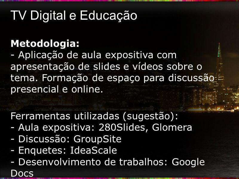 TV Digital e Educação Metodologia:
