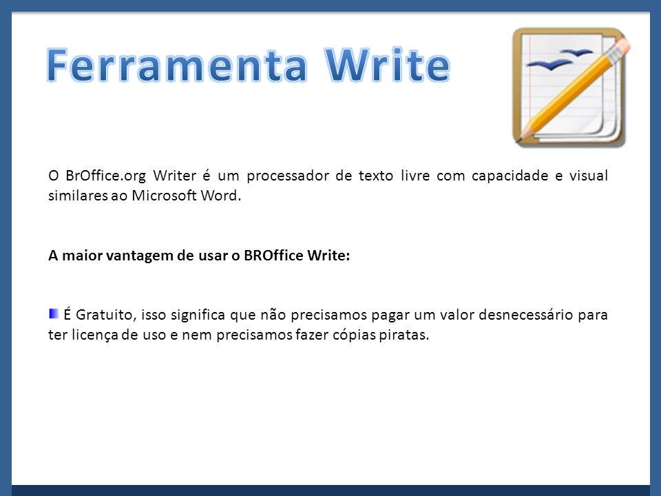 Ferramenta Write O BrOffice.org Writer é um processador de texto livre com capacidade e visual similares ao Microsoft Word.