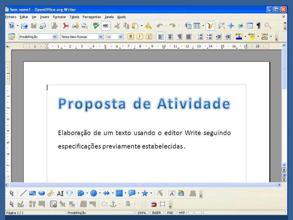 Proposta de Atividade Elaboração de um texto usando o editor Write seguindo especificações previamente estabelecidas .