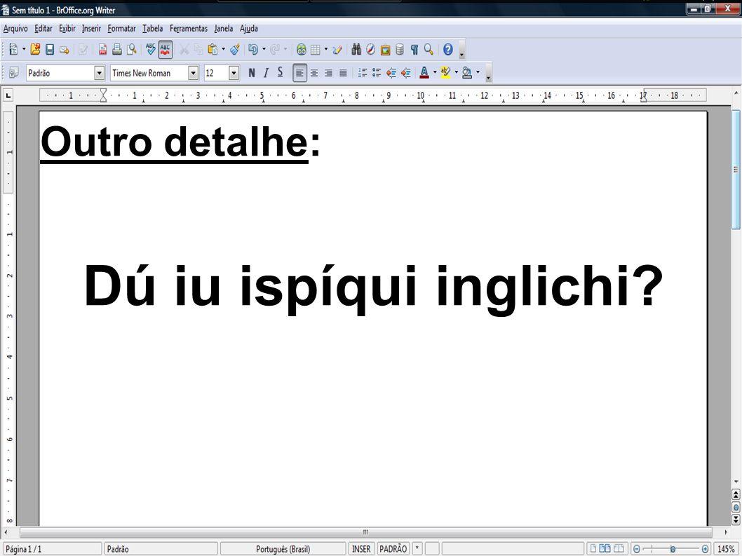 Outro detalhe: Dú iu ispíqui inglichi