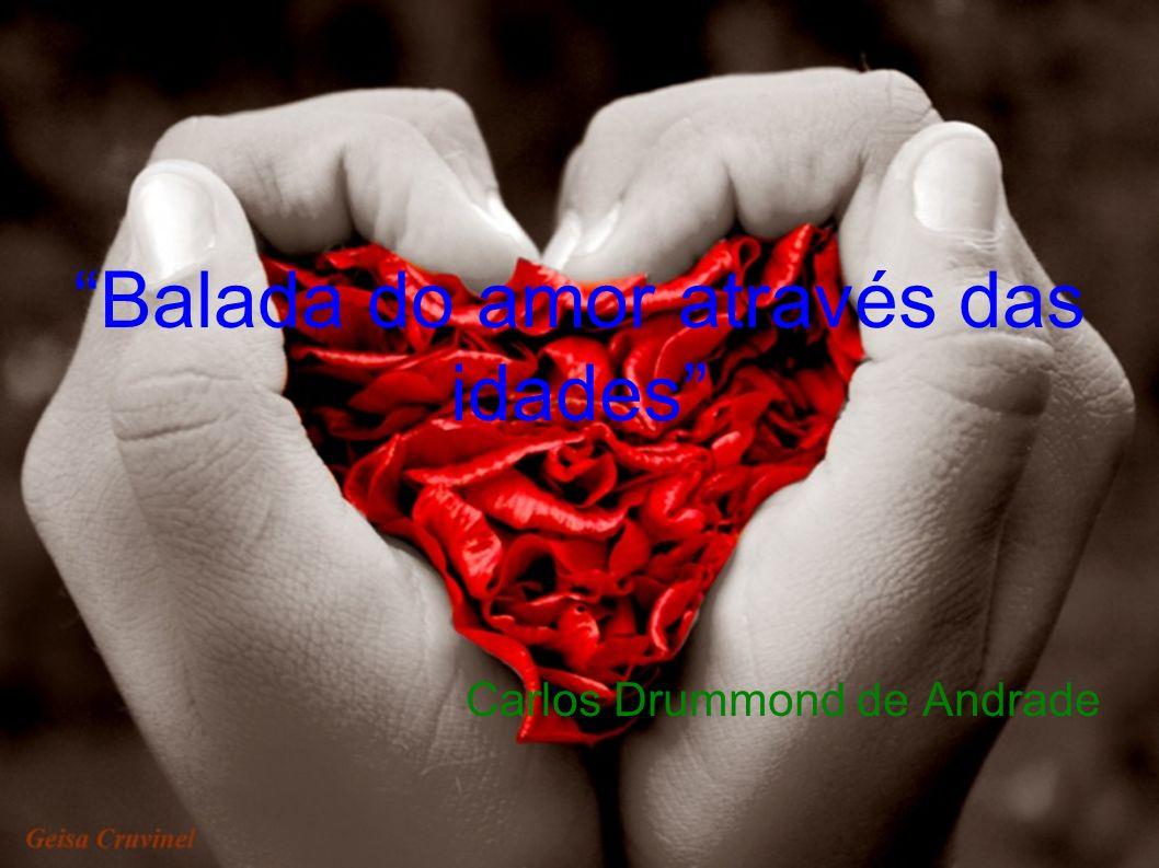 Balada do amor através das idades Carlos Drummond de Andrade