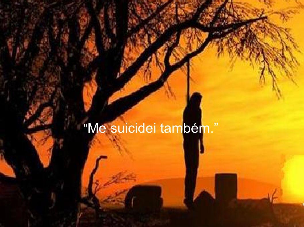 Me suicidei também.